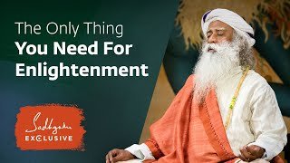 The Only Thing You Need To Do For Enlightenment | Sadhguru Exclusive