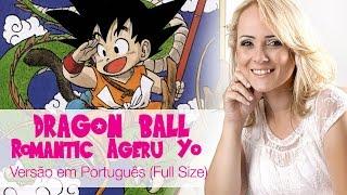 Romantic Ageru Yo - Dragon Ball (Versão em Português - Full Size)
