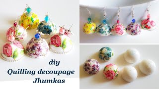 Quilling decoupage jhumkas||making floral jhumkas with paper napkins