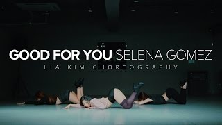 Good For You - Selena Gomez / Lia Kim Choreography