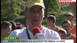 ECHIPA DIN DRAGU S A CALIFICAT ÎN FINALĂ, LA OINĂ