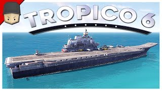 Tropico 6 - Ep.12 : AIRCRAFT CARRIER! (Tropico 6 Gameplay)