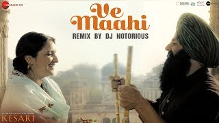 Ve Maahi Remix by DJ Notorious | Kesari | Akshay Kumar & Parineeti Chopra