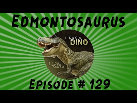 Edmontosaurus: I Know Dino Podcast Episode 129