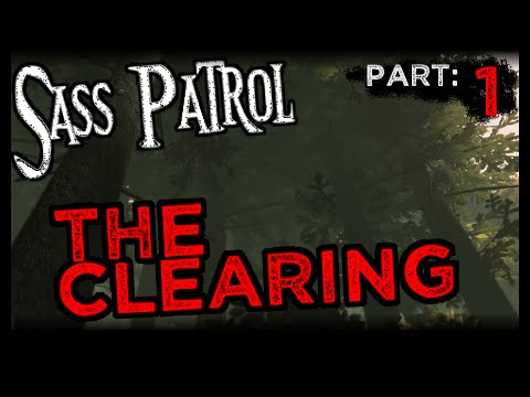 Sass Patrol: The Clearing [Part 1]