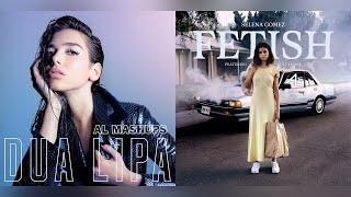 Dua Lipa Selena Gomez New Fetishes MASHUP.mp3