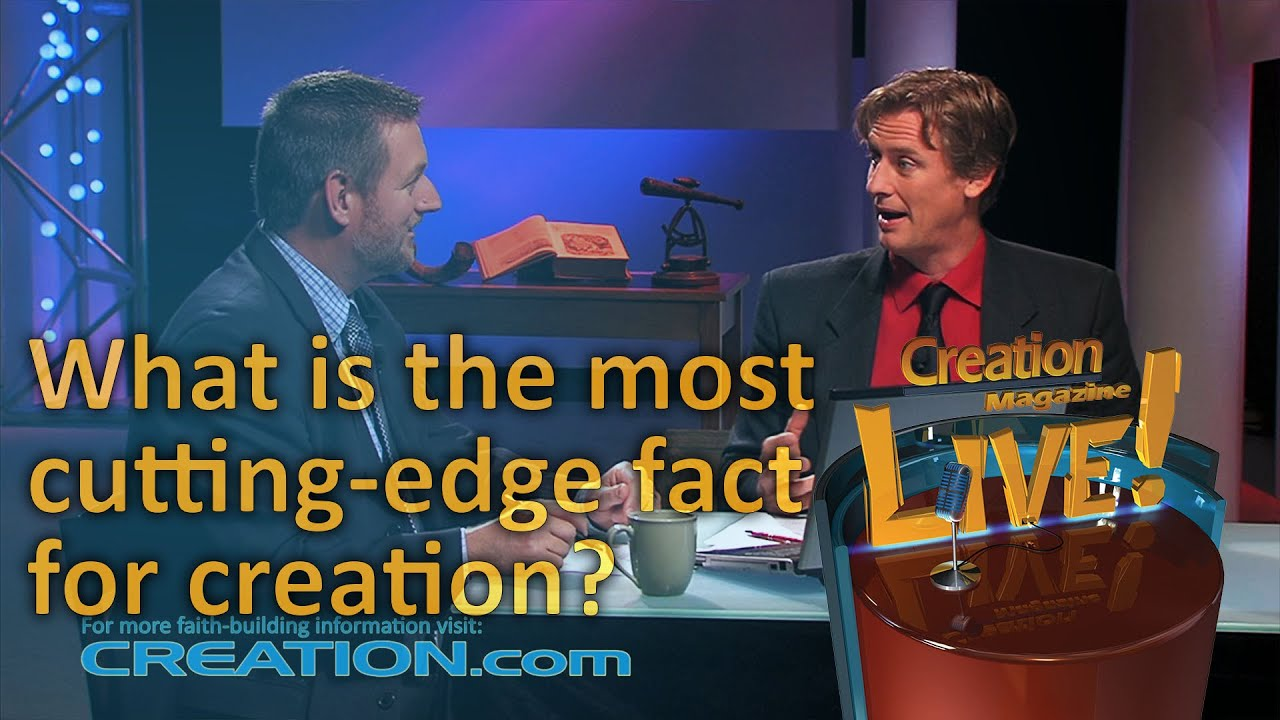 What is the most 'cutting edge' fact for creation? (Creation Magazine LIVE! 3-16) by CMIcreationstation
