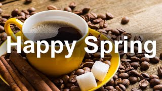 Happy Spring Jazz - Good Mood Spring Cafe Instrumental Music to Relax
