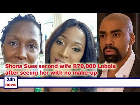 Shona Sues second wife R70,000 Lobola after seeing her with no make up