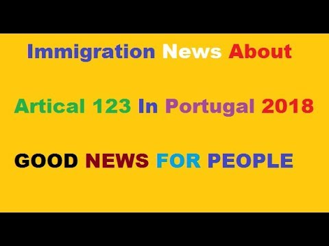 Immigration News About Artical 123 In portugal  2018
