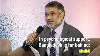 In psychological support, Bangladesh is far behind: Khalidi