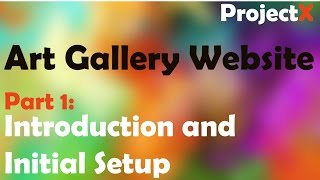 Art Gallery Website Part 1 | Introduction and Initial Setup
