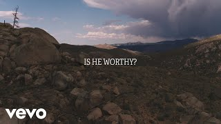 Chris Tomlin - Is He Worthy? (Lyric Video)