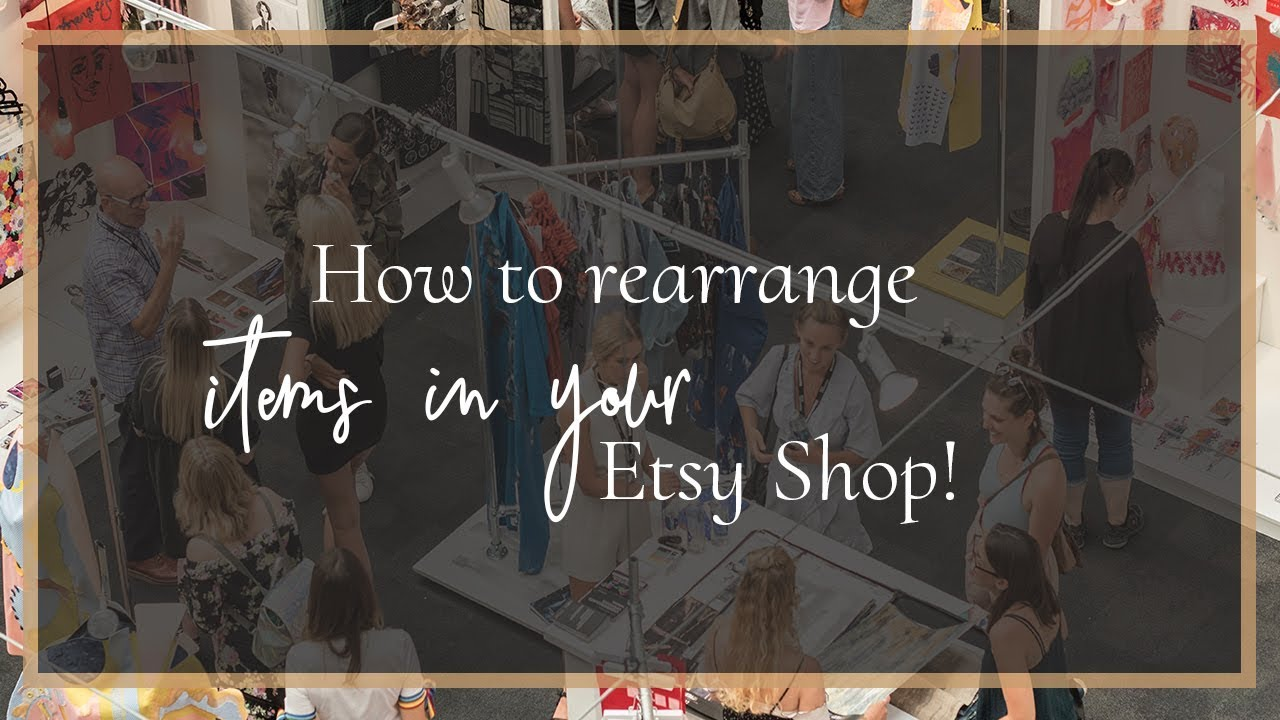 How To Rearrange Items In Your Etsy Shop | Etsy Tutorial