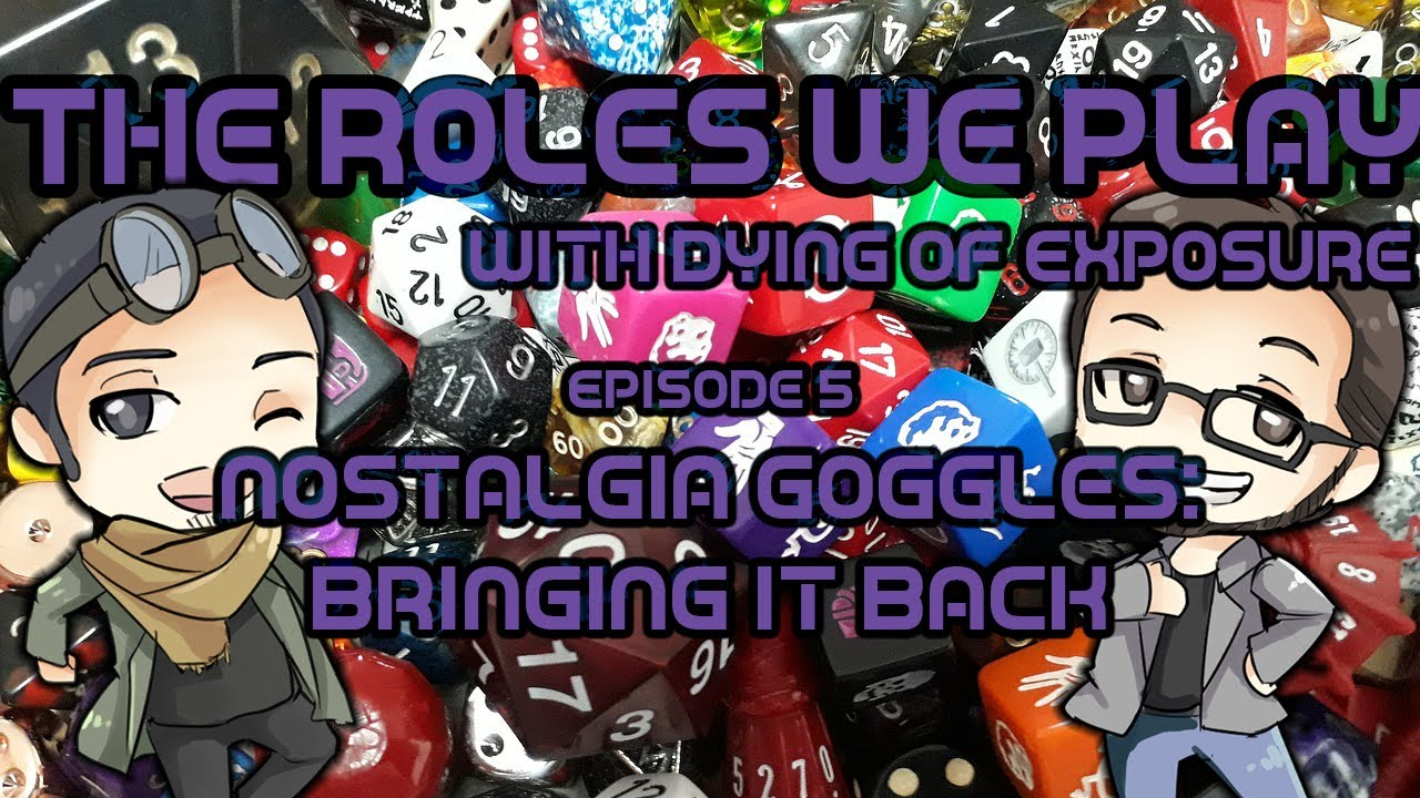 The Roles We Play: With Dying of Exposure - Nostalgia Goggles Bringing it Back