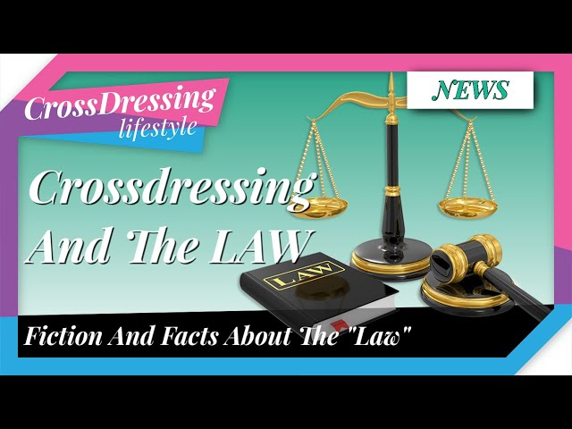 Crossdressing and the LAW in the UK / USA | can I travel whilst crossdressed | what are my rights?