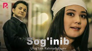 Ulug'bek Rahmatullayev - Sog'inib | Улугбек Рахматуллаев - Согиниб