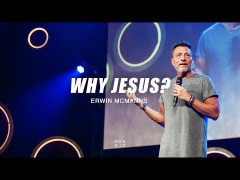 Why Jesus? | Erwin McManus - Mosaic