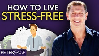 Peter Sage: How to Live a Stress Free Life, and process everything