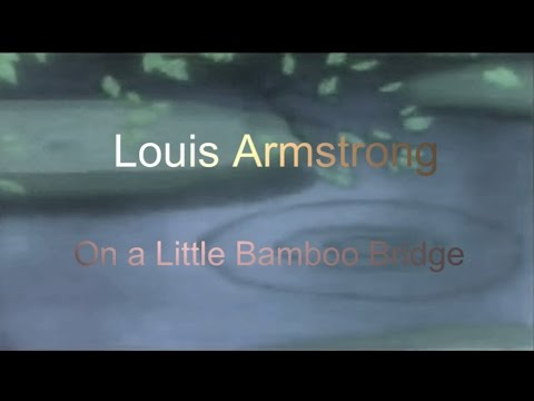 LOUIS ARMSTRONG - ON A LITTLE BAMBOO BRIDGE