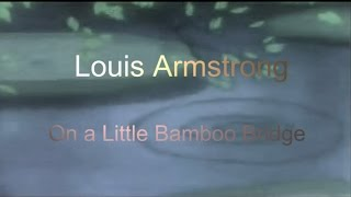 LOUIS ARMSTRONG - ON A LITTLE BAMBOO BRIDGE