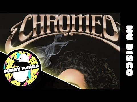 Nu Disco | Chromeo - Must've Been (feat. DRAM)