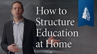How to Structure Education at Home | Classical Education at Home