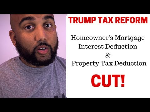 Trump Tax Reform Plan - Mortgage Interest Deduction and Property Tax Deduction Changes