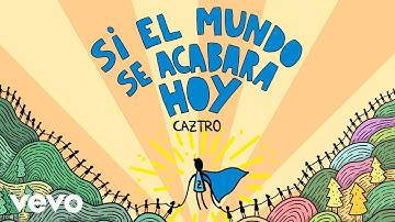 Caztro - Si el Mundo Se Acabara Hoy (Cover Audio)