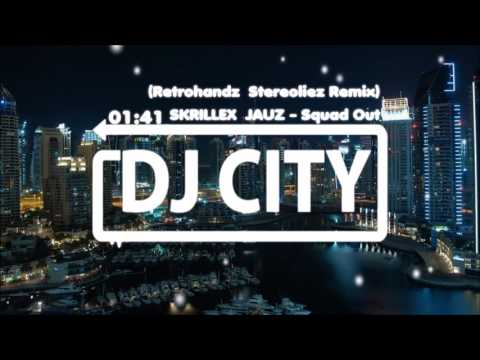 SKRILLEX & JAUZ - Squad Out (Retrohandz  & Stereoliez Remix)