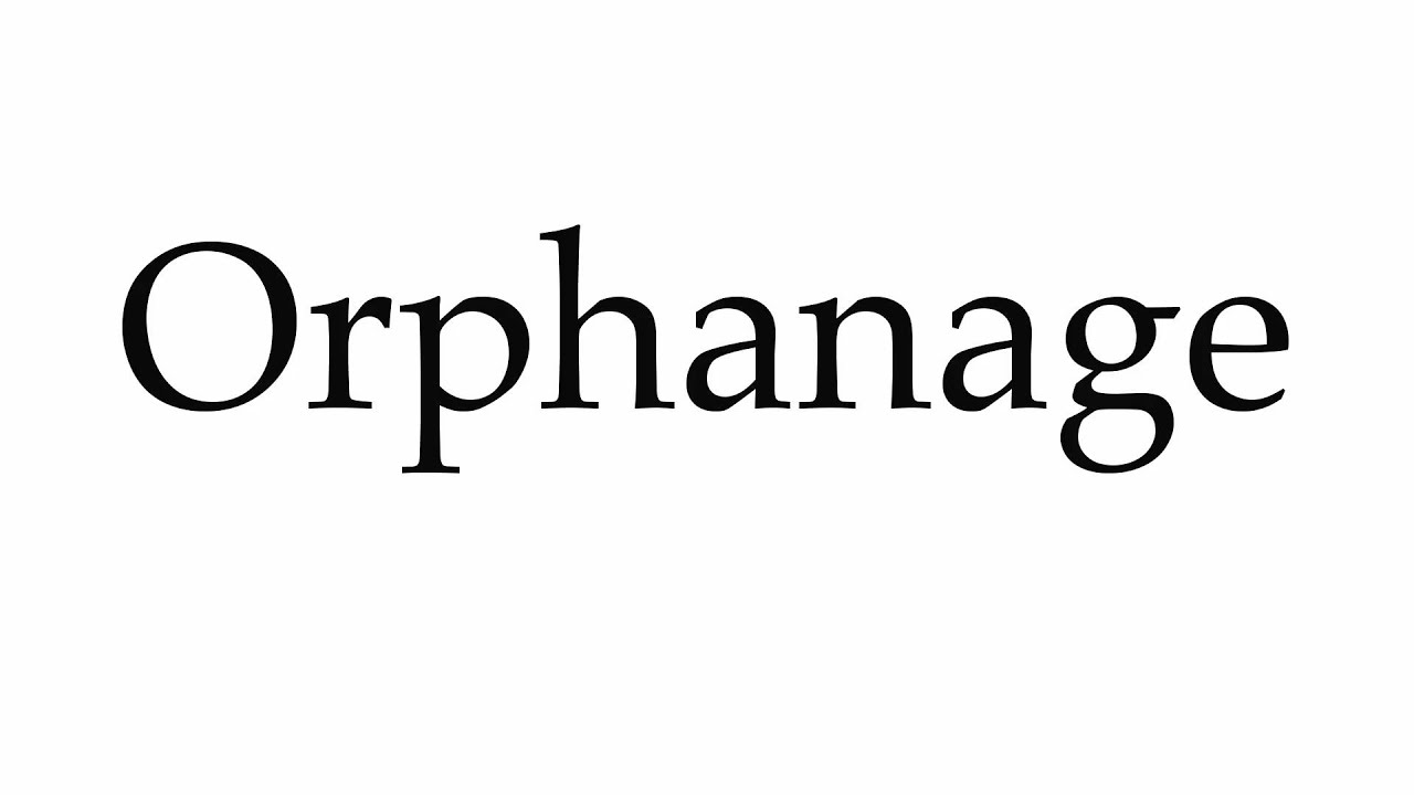 How to Pronounce Orphanage