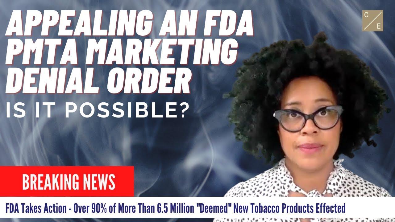 Appealing an FDA PMTA Denial Order - Is it Possible?