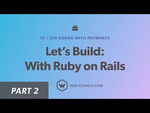Let's Build: With Ruby on Rails - 02 - Basic Setup - Job Board with Payments