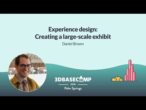 Experience Design – Daniel Brown | 3D Basecamp 2018