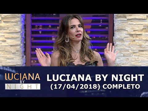 Luciana By Night (17/04/18) | Completo