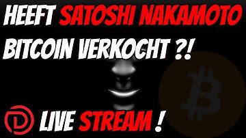 📽Live Stream   Heeft Satoshi Nakamoto Bitcoin Verkocht ?!