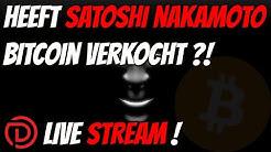 📽Live Stream | Heeft Satoshi Nakamoto Bitcoin Verkocht ?!