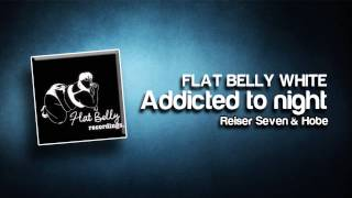 Reiser Seven & Hobe - Addicted to night (original mix) [Flat Belly white]