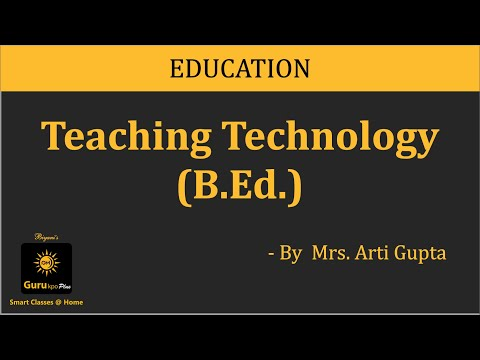 Teaching Technology, BEd by Mrs. Arti Gupta, Biyani Groups of Colleges, Jaipur, Rajasthan