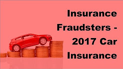 Insurance Fraudsters -  2017 Car Insurance Policy Coverage