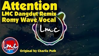 Attention - Charlie Puth [Dangdut Remix] [Romy Wave Vocal]