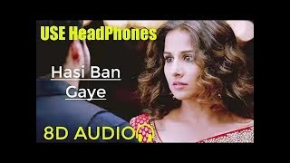 Hasi Ban Gaye Male 8D Audio🎧 | Use Headphone