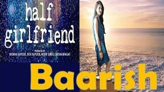 baarish   half girlfriend   2017   full hd video song  female version