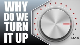 Why Do We Turn Our Music Up?