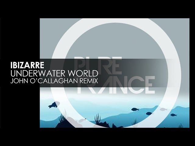 Ibizarre - Underwater World (John O'Callaghan Remix)