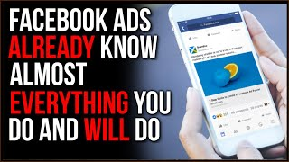 Facebook Pays Attention, It ALREADY Knows Almost EVERYTHING You Do And When You'll Do It