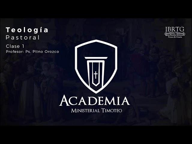Academia Timoteo / Teología Pastoral Clase 1/ Profesor: Ps. Plinio Orozco