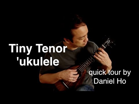 Tiny Tenor 'ukulele Quick Tour By Daniel Ho