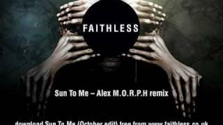 Faithless - Sun To Me - Alex M.O.R.P.H. remix