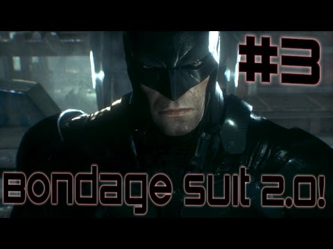 Batman: Arkham Knight Part 3: BONDAGE SUIT 2.0! (1080p 60FPS)